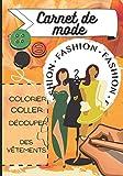 Carnet de mode: Livre de stylisme pour enfants - vêtements - découpage - coloriage - collage - à partir de 6 ans | 51 pages - format 7*10