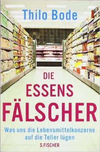 Die Essensfälscher: Was uns die Lebensmittelkonzerne auf die Teller lügen ( 18. Juli 2011 )