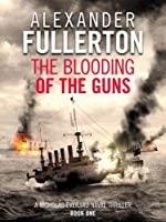 The Blooding of the Guns (Nicholas Everard Naval Thrillers)