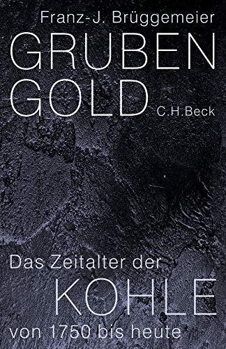Grubengold: Das Zeitalter der Kohle von 1750 bis heute