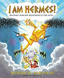 I Am Hermes! Mischief-Making Messenger of the Gods by Mordicai Gerstein