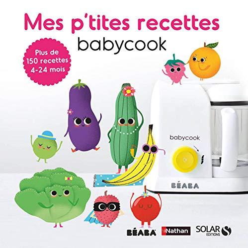 Mes p'tites recettes Babycook : Plus de 150 recettes 4-24 mois