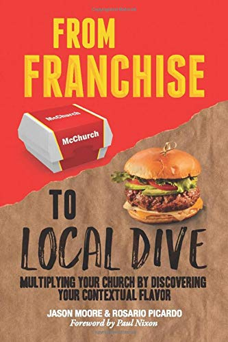 Compare Textbook Prices for From Franchise to Local Dive: Multiplying Your Church by Discovering Your Contextual Flavor  ISBN 9781950899098 by Moore, Jason,Picardo, Rosario
