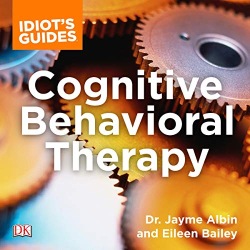 Idiot's Guide Cognitive Behavioral Therapy audiobook cover art