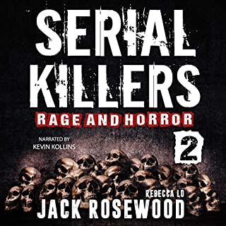 Serial Killers Rage and Horror, Volume 2     8 Shocking True Crime Stories of Serial Killers and Killing Sprees (Serial Killers Anthology)              By:                                                                                                                                 Jack Rosewood,                                                                                        Rebecca Lo                               Narrated by:                                                                                                                                 Kevin Kollins                      Length: 4 hrs and 14 mins     Not rated yet     Overall 0.0