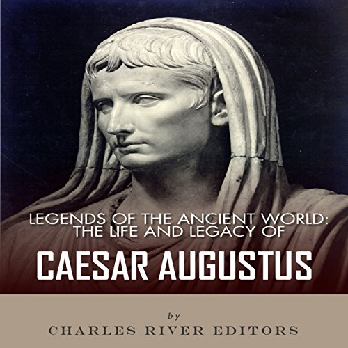 Legends of the Ancient World: The Life and Legacy of Caesar Augustus audiobook cover art