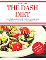 The Dash Diet: Low Sodium Cookbook with Quick and Easy Recipes to Lower Your Blood Pressure. Over 300 Delicious Recipes