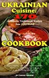 Ukrainian Cuisine: 170 Authentic Traditional Recipes from Ukraine. A Cookbook: Start a Healthy Low...