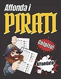 Affonda i Pirati: Passatempo per Bambini ma anche un Gioco da fare Insieme a Famigliari o Amici. Indovina la posizione della nave avversaria.