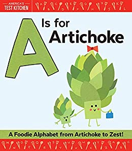 A Is for Artichoke: A Foodie Alphabet from Artichoke to Zest by [America's Test Kitchen Kids, Maddie Frost]