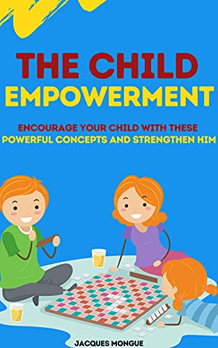 The Child Empowerment: Encourage your child with these powerful concepts and strengthen him (English Edition)