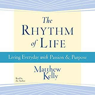 The Rhythm of Life                   By:                                                                                                                                 Matthew Kelly                               Narrated by:                                                                                                                                 Matthew Kelly                      Length: 4 hrs and 36 mins     433 ratings     Overall 4.7