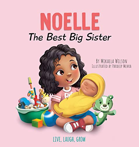Compare Textbook Prices for Noelle The Best Big Sister: A Story to Help Prepare a Soon-To-Be Older Sibling for a New Baby for Kids Ages 2-8 Live, Laugh, Grow  ISBN 9781735352152 by Wilson, Mikaela,Mehra, Pardeep