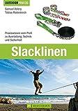 Slacklinen: Praxiswissen vom Profi zu Ausrüstung, Technik und Sicherheit