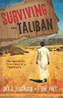 Surviving the Taliban: The Incredible, True Story of a Convert