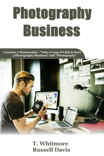 Photography Business: 2 Manuscripts - Take a Leap of Faith and Start a Photography Business and Photography