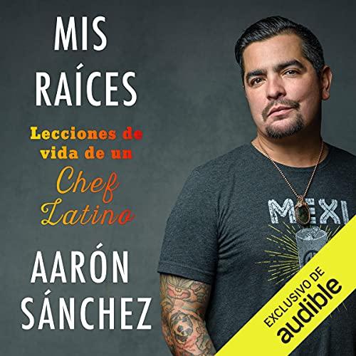 Mis raíces [My Roots] Audiobook By Aarón Sánchez, Steff Ferrari, Verónica Bellorin León - translator cover art
