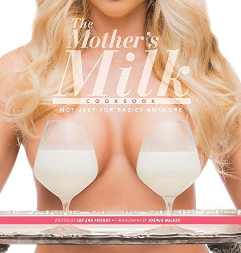 The Mother's Milk Cookbook: The Official Breast Milk Cookbook