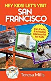 Hey Kids! Let s Visit San Francisco: Fun Facts and Amazing Discoveries for Kids (Volume 5)