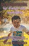 SELBSTWERTGEFÜHL FÜR KINDER UND JUGENDLICHE.: 13 Wege Selbstvertrauen und Selbstbewusstsein meines Kindes zu stärken.