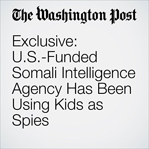 Exclusive: U.S.-Funded Somali Intelligence Agency Has Been Using Kids as Spies audiobook cover art