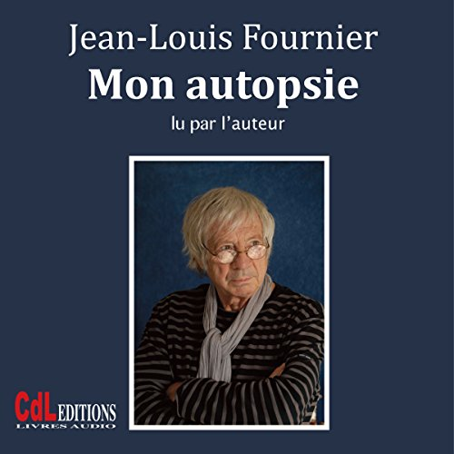 Mon autopsie                   By:                                                                                                                                 Jean-Louis Fournier                               Narrated by:                                                                                                                                 Jean-Louis Fournier                      Length: 2 hrs and 24 mins     Not rated yet     Overall 0.0