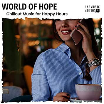World Of Hope - Chillout Music For Happy Hours