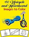 40 Unicycle and Hoverboard Images to Color: Color and Do Fun! with this Awesome Unicycle and Hoverboard Coloring Book. Fit for Toddlers, kids, Boys,Teens, Girls, kindergarten and preschooler.
