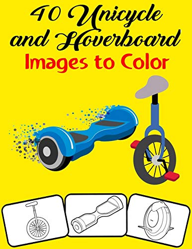 40 Unicycle and Hoverboard Images to Color: Color and Do Fun! with this Awesome Unicycle and Hoverboard Coloring Book. Fit for Toddlers, kids, Boys, Teens, Girls, kindergarten and preschooler.