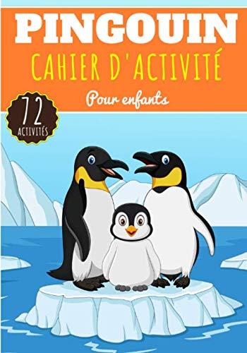 Cahier D'activité Pingouin: Pour enfants 4-8 Ans | Livre D'activité Préscolaire Garçons & Filles de 72 Activités, Jeux et Puzzles sur Les pingouins de ... | Coloriage, Labyrinthe, mots mêlés et plus