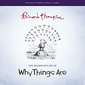 The Incomplete Art of Why Things Are (The Richard Thompson Library) (Volume 1) by Picture This Press