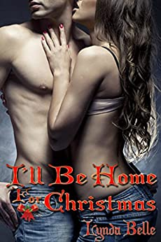 I'll Be Home For Christmas: An Erotic Romance Short by [Lynda Belle, Claudette Cruz]