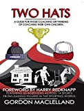 Two Hats A guide for those coaching or thinking of coaching their own children (English Edition)