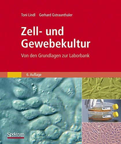 Zell- und Gewebekultur: Von den Grundlagen zur Laborbank