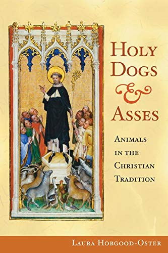 Holy Dogs and Asses: Animals in the Christian Tradition