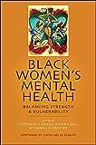 Black Women's Mental Health: Balancing Strength and Vulnerability