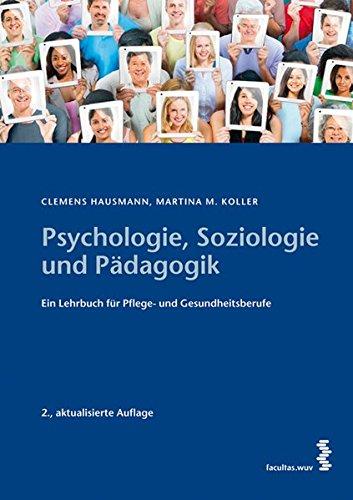 Psychologie, Soziologie und Pädagogik: Ein Lehrbuch für Pflege- und Gesundheitsberufe