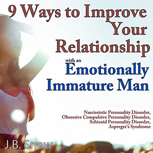 9 Ways to Improve Your Relationship with an Emotionally Immature Man audiobook cover art