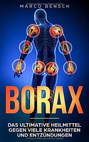 Borax: Das ultimative Heilmittel gegen viele Krankheiten und Entzündungen (Gesund leben, Band 1)