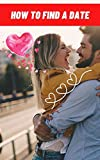 How to Find a Date: Love is in the air today for you (English Edition)