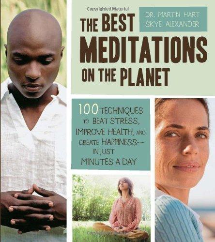 The Best Meditations on the Planet: 120 Techniques to Beat Stress. Improve...