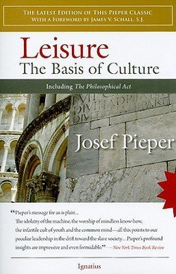 Josef Pieper: Leisure : The Basis of Culture: Including the Philosophical ACT (Paperback); 2009 Edition