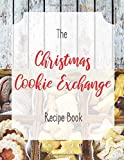 The Christmas Cookie Exchange Recipe Book: Write Your Favorite Recipes and Save Recipe Cards