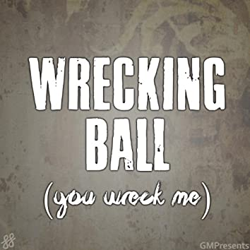 Wrecking Ball (You Wreck Me) (Miley Cyrus Cover)
