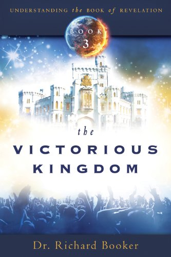 The Victorious Kingdom: Understanding the Book of Revelation Series Volume 3 by [Richard Booker]