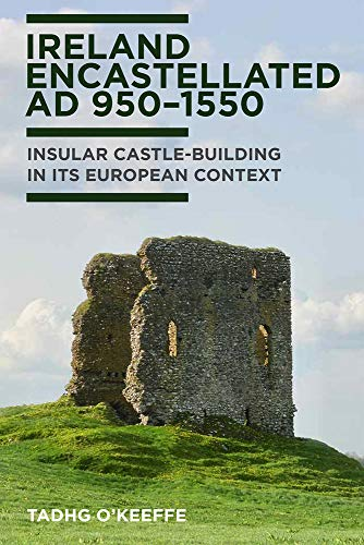 Ireland emcastellated AD 950-1550: Insular castle-building in its European context