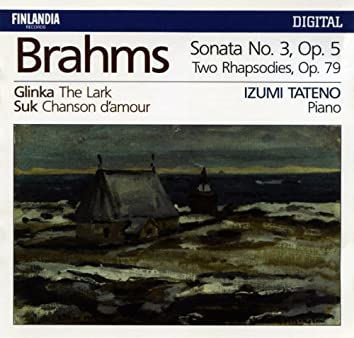 Brahms : Piano Sonata No.3 Op.5, Two Rhapsodies Op.79 - Glinka : The Lark - Suk : Chanson d'amour