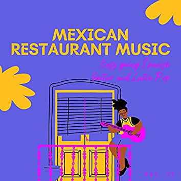 Mexican Restaurant Music - Easy Going Spanish Guitar And Latin Pop, Vol. 11