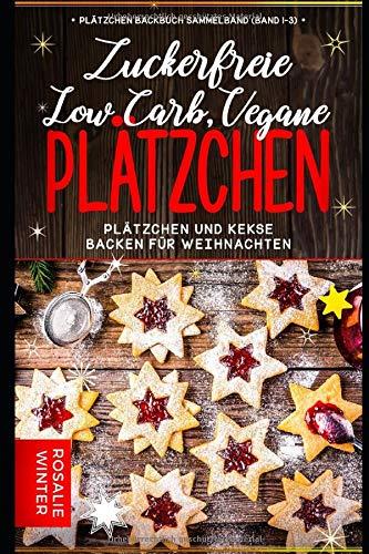 Plätzchen Backbuch Sammelband (Band 1-3): Low Carb, vegane, zuckerfreie Plätzchen - Plätzchen und Kekse backen für Weihnachten