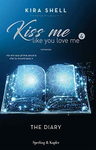 Kiss me like you love me 4: The Diary (Edizione Italiana)